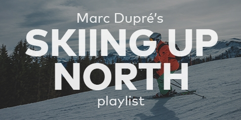 Marc Dupré's Skiing Up North playlist