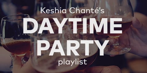 Keshia Chanté's Daytime Party Playlist