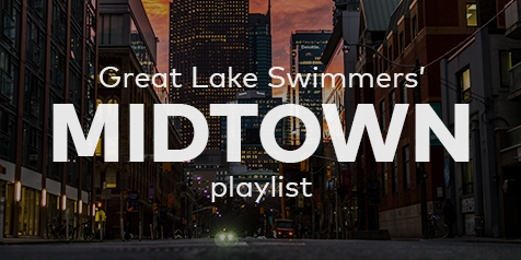 Great Lake Swimmers' Midtown playlist