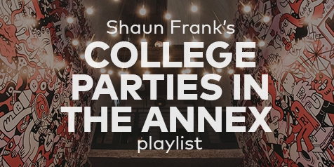 Sean Frank's College Parties in the Annex Playlist