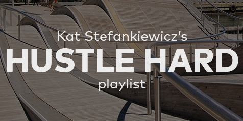 Kat Stefankiewicz's Hustle Hard Playlist